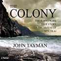The Colony: The Harrowing True Story of the Exiles on Molokai (       UNABRIDGED) by John Tayman Narrated by Patrick Lawlor
