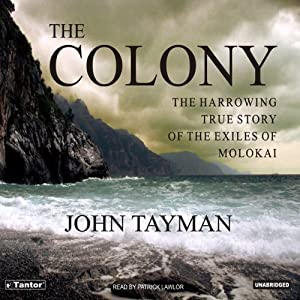 The Colony: The Harrowing True Story of the Exiles on Molokai | [John Tayman]
