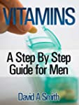 Vitamins: A Step By Step Guide for Me...