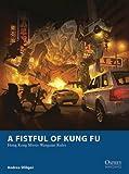 A Fistful of Kung Fu: Hong Kong Movie Wargame Rules (Osprey Wargames)