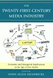 The Twenty-First-Century Media Industry: Economic and Managerial Implications in the Age of New Media (Studies in New Media)