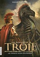 Les Survivants de Troie, Tome 1 : Le prince sans couronne