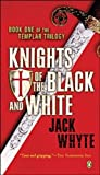 Knights of the Black and White: Templar Trilogy 1 by Whyte. Jack Published by Penguin Canada (2007) Mass Market Paperback