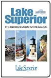 img - for Lake Superior, The Ultimate Guide to the Region, Second Edition book / textbook / text book