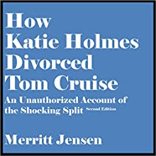 How Katie Holmes Divorced Tom Cruise: An Unauthorized Account of the Shocking Split [Second Edition] (       UNABRIDGED) by Merritt Jensen Narrated by Steve Williams