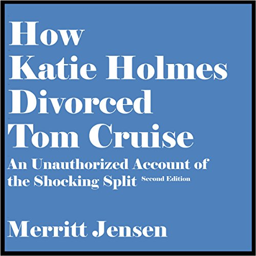 how-katie-holmes-divorced-tom-cruise-an-unauthorized-account-of-the-shocking-split-second-edition