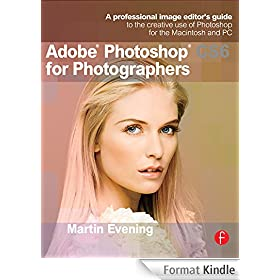 Adobe Photoshop CS6 for Photographers: A professional image editor's guide to the creative use of Photoshop for the Macintosh and PC
