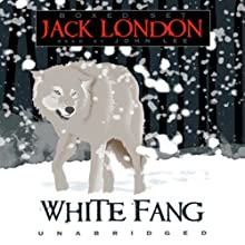 White Fang (       UNABRIDGED) by Jack London Narrated by John Lee