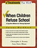 img - for When Children Refuse School: A Cognitive-Behavioral Therapy Approach Parent Workbook (Treatments That Work) by Christopher A. Kearney (2007-03-29) book / textbook / text book