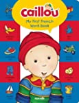 Caillou, My First French Word Book: L...