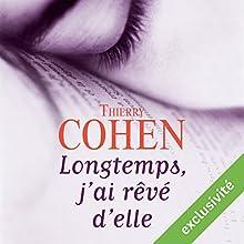 Longtemps, j'ai rêvé d'elle | Livre audio Auteur(s) : Thierry Cohen Narrateur(s) : Arnaud Romain