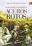 El Ocaso De Los Héroes. Aceros Rotos: 1 (Crónicas de la Historia)