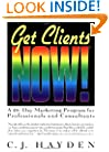 Get Clients Now!(TM): A 28-Day Marketing Program for Professionals and Consultants