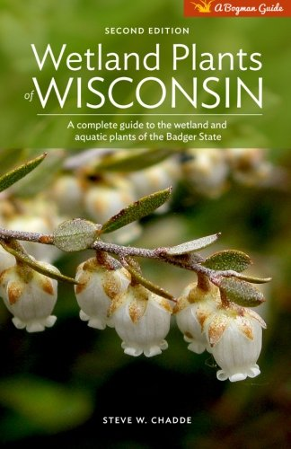 Wetland Plants of Wisconsin A complete guide to the wetland and aquatic plants of the Badger ...