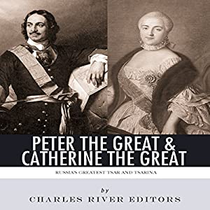 Peter the Great & Catherine the Great: Russia's Greatest Tsar and Tsarina Audiobook