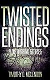 TWISTED ENDINGS: 5 Disturbing Stories