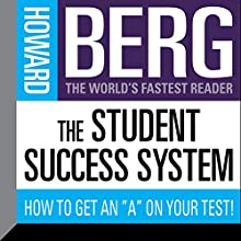 The Student Success System: How to Get an 'A' on Your Test!  by Howard Stephen Berg Narrated by Howard Stephen Berg