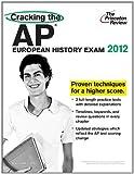 Cracking the AP European History Exam, 2012 Edition (College Test Preparation)