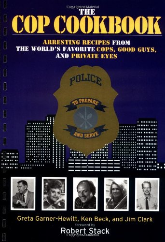 The Cop Cookbook: Arresting Recipes from the World's Favorite Cops, Good Guys, and Private Eyes by Greta Garner, Ken Beck, Jim Clark
