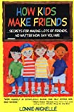 How Kids Make Friends: Secrets for Making Lots of Friends No Matter How Shy You Are