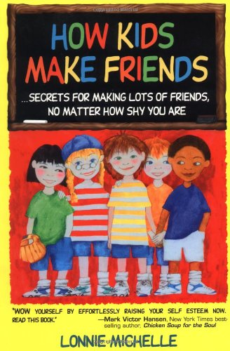 How Kids Make Friends: Secrets for Making Lots of Friends No Matter How Shy You Are (Making Friends Kids compare prices)