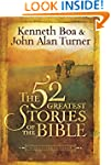 The 52 Greatest Stories of the Bible:...