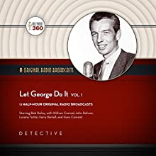 Let George Do It, Vol. 1: The Classic Radio Collection Radio/TV Program by  Hollywood 360 Narrated by Bob Bailey,  full cast