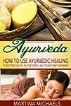 AYURVEDA: How to Use Ayurvedic Healin...