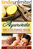 AYURVEDA: How to Use Ayurvedic Healing to Restore Health, Relieve Stress, and Transform Your Body (Ayurvedic Medicine, Ayurvedic Healing, Ayurveda Weight Loss) (English Edition)