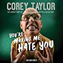 You're Making Me Hate You Hörbuch von Corey Taylor Gesprochen von: Corey Taylor