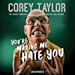 You're Making Me Hate You | Corey Taylor