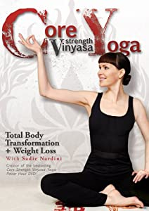 Core Strength Vinyasa Yoga: Total Body Transformation and Weight Loss with Sadie Nardini