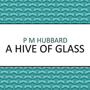 A Hive of Glass | [P. M. Hubbard]