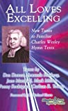 All Loves Excelling: New Tunes to Familiar Charles Wesley Hymn Texts (Abingdon Press Hymn)