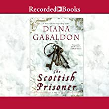 The Scottish Prisoner (       UNABRIDGED) by Diana Gabaldon Narrated by Jeff Woodman, Rick Holmes