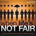 When Life's Not Fair : God's Direction for Difficult Relationships Lecture by Chip Ingram Narrated by Chip Ingram