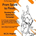 From Spark to Finish: Running Your Kickstarter Campaign (       UNABRIDGED) by M. C. A. Hogarth Narrated by John Eastman