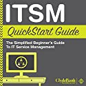 ITSM: QuickStart Guide: The Simplified Beginner's Guide to IT Service Management Audiobook by  ClydeBank Technology Narrated by Peter Bierma