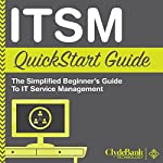 ITSM: QuickStart Guide: The Simplified Beginner's Guide to IT Service Management |  ClydeBank Technology