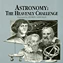 Astronomy: The Heavenly Challenge Audiobook by Jack Arnold Narrated by Edwin Newman