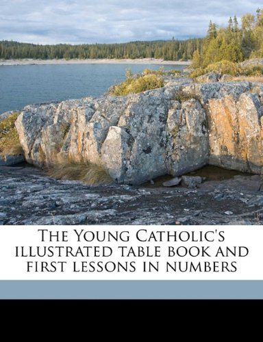 The Young Catholic's illustrated table book and first lessons in numbers