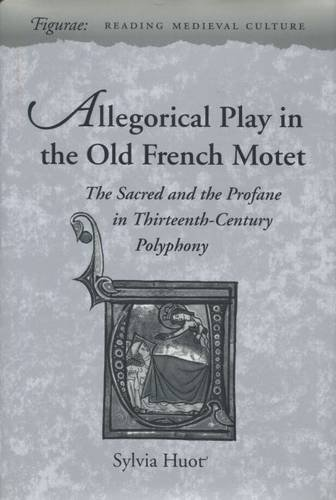 Allegorical Play in the Old French Motet: The Sacred and the Profane in Thirteenth-Century Polyphony (Figurae: Reading M