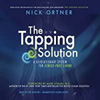The Tapping Solution: A Revolutionary System for Stress-Free Living (       UNABRIDGED) by Nick Ortner Narrated by Nick Ortner