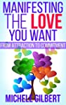 Manifesting The Love You Want: From A...