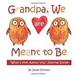 img - for Grandpa, We are Meant to Be: WHAT I LOVE ABOUT YOU Journal Inside!; Valentines Day Gifts for Him in All Departments;Valentines Day Gifts for Dad in ... Valentines Day Card for Grandfather in all D book / textbook / text book