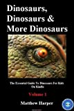 Dinosaurs, Dinosaurs & More Dinosaurs: The Essential Guide To Dinosaurs For Kids On Kindle (Matthew Harper)
