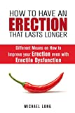 How to Have an Erection that Lasts Longer: Different Means on How to Improve your Erection even with Erectile Dysfunction (Mens Health & Sexual Life)