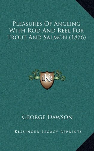 Pleasures of Angling with Rod and Reel for Trout and Salmon (1876)