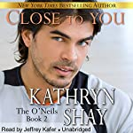 Close to You: The O'Neils, Book 2 | Kathryn Shay