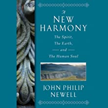 A New Harmony: The Spirit, the Earth, and the Human Soul (       UNABRIDGED) by J. Philip Newell Narrated by James Langton